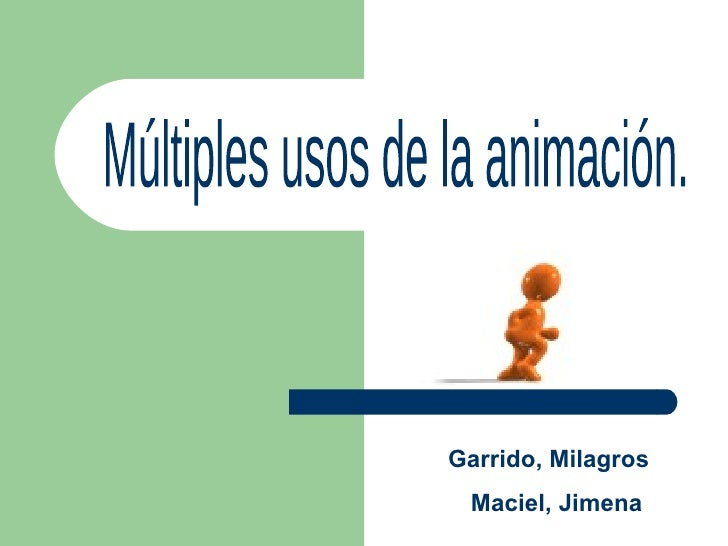 Múltiples usos de la animación. Garrido, Milagros Maciel, Jimena