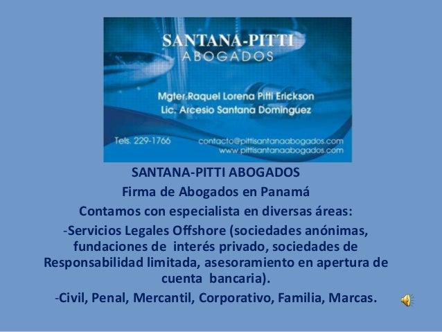 SANTANA-PITTI ABOGADOS Firma de Abogados en Panamá Contamos con especialista en diversas áreas: -Servicios Legales Offshor...