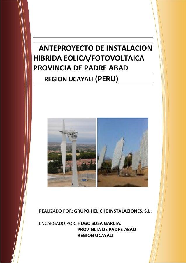 ANTEPROYECTO DE INSTALACION HIBRIDA EOLICA/FOTOVOLTAICA PROVINCIA DE PADRE ABAD REGION UCAYALI (PERU) REALIZADO POR: GRUPO...