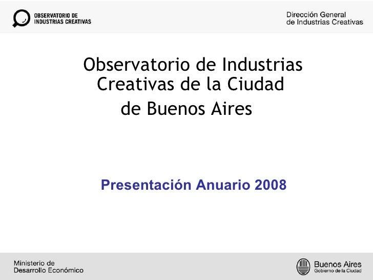 INVESTIGACION I <ul><li>Observatorio de Industrias Creativas de la Ciudad  </li></ul><ul><li>de Buenos Aires </li></ul>Pre...
