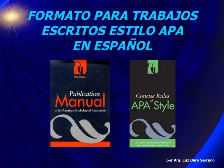 FORMATO PARA TRABAJOS ESCRITOS ESTILO APA EN ESPAÑOL por Arq. Luz Dary Serrano