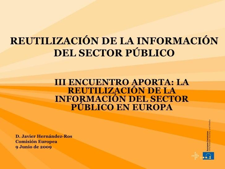 REUTILIZACIÓN DE LA INFORMACIÓN DEL SECTOR PÚBLICO III ENCUENTRO APORTA: LA REUTILIZACIÓN DE LA INFORMACIÓN DEL SECTOR PÚB...