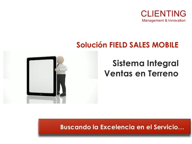 CLIENTING                         Management & Innovation    Solución FIELD SALES MOBILE              Sistema Integral    ...