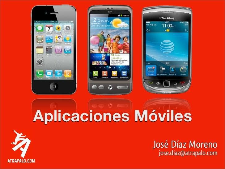 Aplicaciones Móviles               José Díaz Moreno                jose.diaz@atrapalo.com