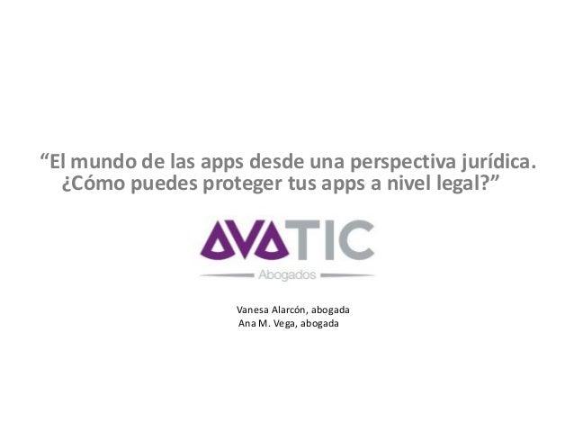 """""""El mundo de las apps desde una perspectiva jurídica. ¿Cómo puedes proteger tus apps a nivel legal?"""" Vanesa Alarcón, aboga..."""