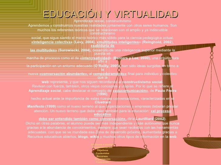EDUCACIÓN Y VIRTUALIDAD Aprendizaje social, constructivismo Aprendemos y construimos nuestras realidades juntamente con ot...