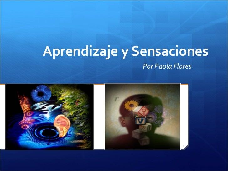 Aprendizaje y Sensaciones               Por Paola Flores