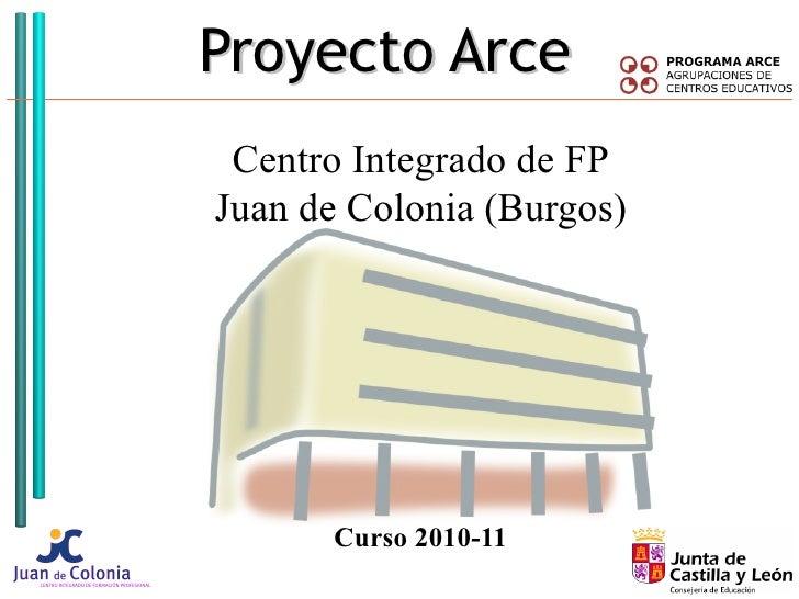 Proyecto Arce Centro Integrado de FP Juan de Colonia (Burgos) Curso 2010-11