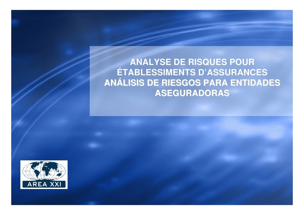 ANALYSE DE RISQUES POUR   ÉTABLESSIMENTS D'ASSURANCES ANÁLISIS DE RIESGOS PARA ENTIDADES           ASEGURADORAS