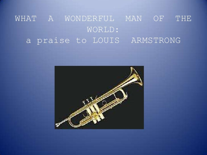 WHAT  A  WONDERFUL  MAN  OF  THE  WORLD:a praiseto LOUIS  ARMSTRONG<br />
