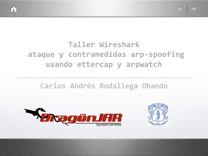 Taller Wireshark ataque y contramedidas arp-spoofing     usando ettercap y arpwatch    Carlos Andrés Rodallega Obando