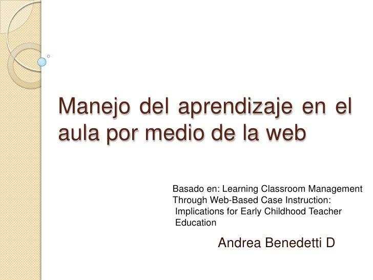 Manejo del aprendizaje en el aula por medio de la web<br />Basado en: Learning Classroom Management <br />Through Web-Base...
