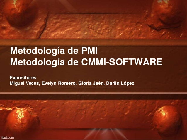 Metodología de PMIMetodología de CMMI-SOFTWAREExpositoresMiguel Veces, Evelyn Romero, Gloria Jaén, Darlin López