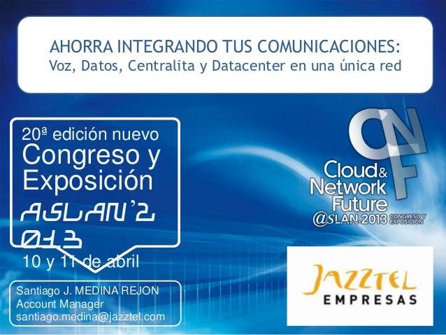 AHORRA INTEGRANDO TUS COMUNICACIONES:     Voz, Datos, Centralita y Datacenter en una única red20ª edición nuevoCongreso yE...