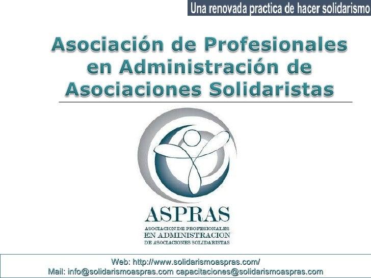 Web: http://www.solidarismoaspras.com/ Mail: info@solidarismoaspras.com   [email_address]