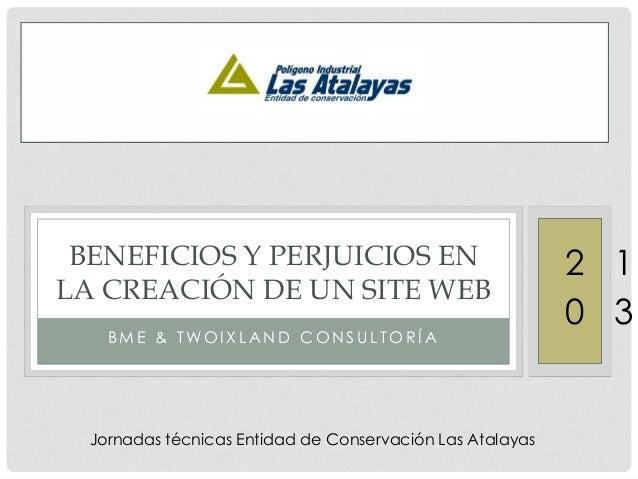 BENEFICIOS Y PERJUICIOS EN LA CREACIÓN DE UN SITE WEB BME & TWOIXLAND CONSULTORÍA  Jornadas técnicas Entidad de Conservaci...