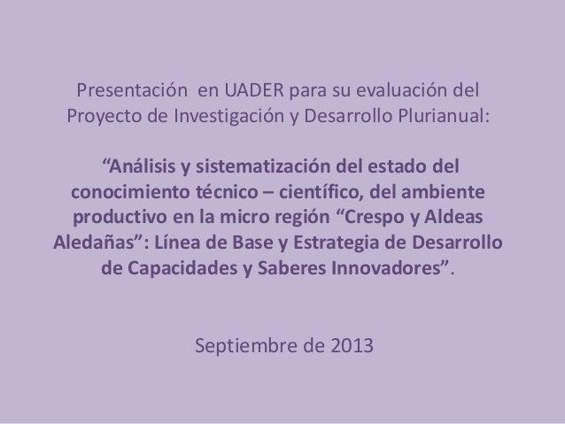 """Presentación en UADER para su evaluación del Proyecto de Investigación y Desarrollo Plurianual: """"Análisis y sistematizació..."""