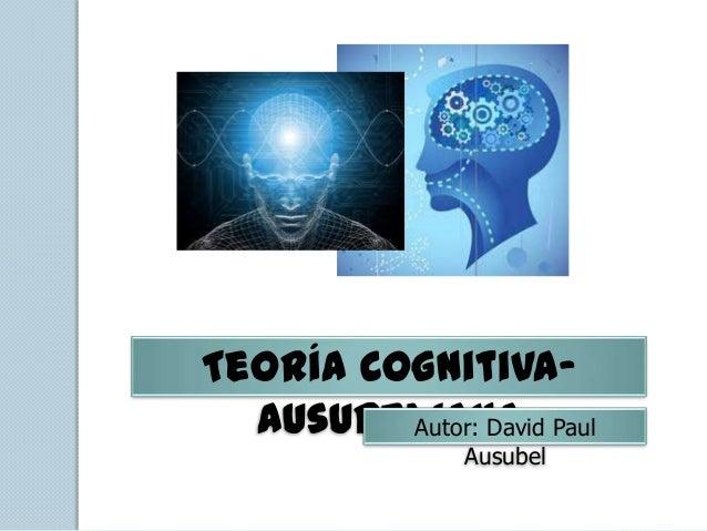 Teoría Cognitiva-AusubelianaAutor: David PaulAusubel