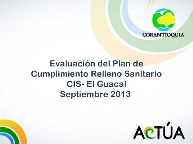 Evaluación del Plan de Cumplimiento Relleno Sanitario CIS- El Guacal Septiembre 2013