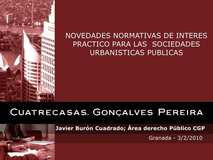 NOVEDADES NORMATIVAS DE INTERES     PRACTICO PARA LAS SOCIEDADES         URBANISTICAS PUBLICAS     Javier Burón Cuadrado; ...