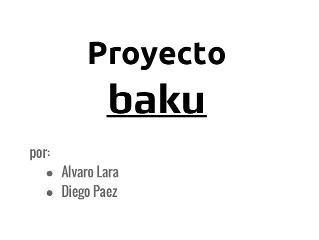 Proyecto             bakupor:   ● Alvaro Lara   ● Diego Paez