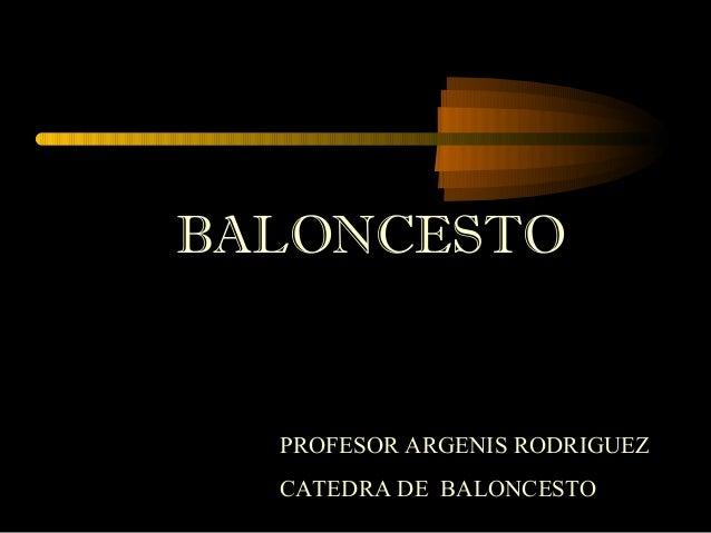 BALONCESTO  PROFESOR ARGENIS RODRIGUEZ CATEDRA DE BALONCESTO