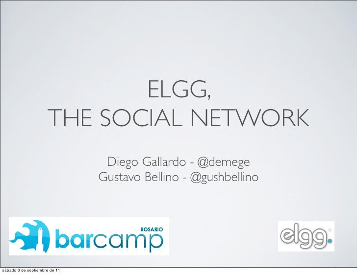 ELGG,                      THE SOCIAL NETWORK                                Diego Gallardo - @demege                     ...