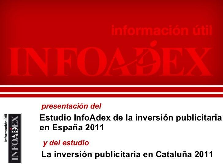 Estudio InfoAdex de la inversión publicitaria en España 2011 presentación del y del estudio La inversión publicitaria en C...