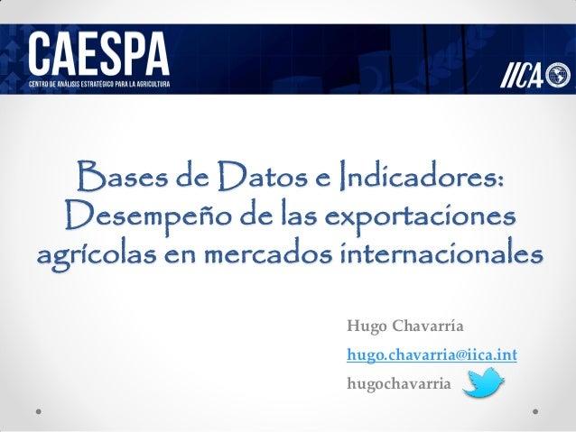 Bases de Datos e Indicadores:  Desempeño de las exportacionesagrícolas en mercados internacionales                      Hu...