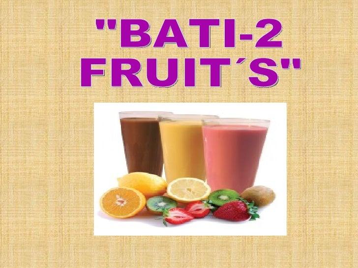 """""""BATI-2 FRUIT´S"""""""
