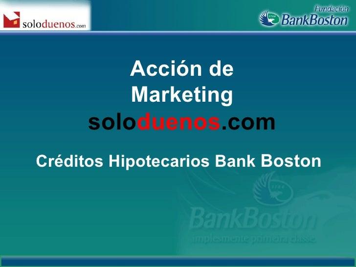 Créditos Hipotecarios Bank  Boston Acción de Marketing solo duenos .com
