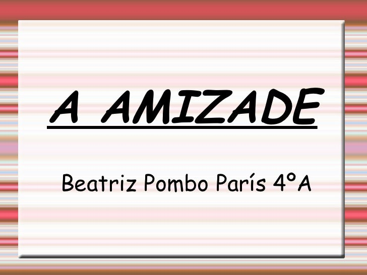 A AMIZADE Beatriz Pombo París 4ºA