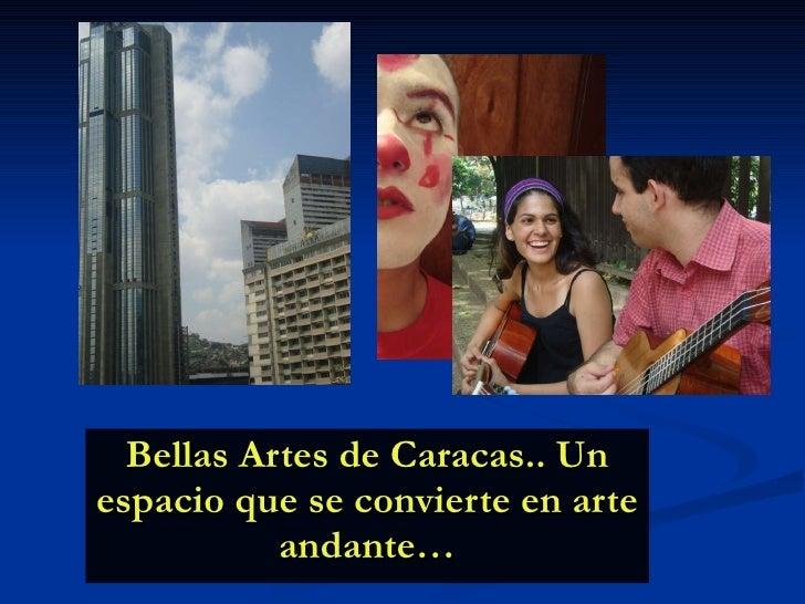 Bellas Artes de Caracas.. Un espacio que se convierte en arte andante…