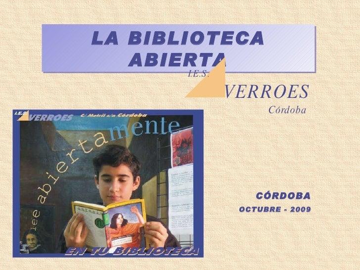 LA BIBLIOTECA ABIERTA I.E.S. VERROES Córdoba CÓRDOBA OCTUBRE - 2009