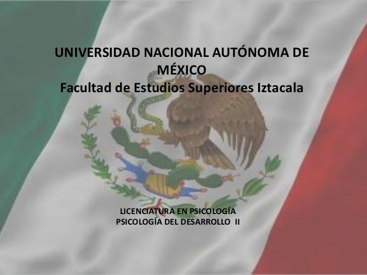 UNIVERSIDAD NACIONAL AUTÓNOMA DE MÉXICOFacultad de Estudios Superiores Iztacala<br />LICENCIATURA EN PSICOLOGÍA<br />PSICO...