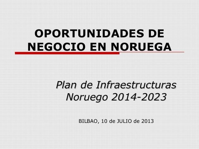 OPORTUNIDADES DE NEGOCIO EN NORUEGA Plan de InfraestructurasPlan de Infraestructuras Noruego 2014-2023Noruego 2014-2023 BI...