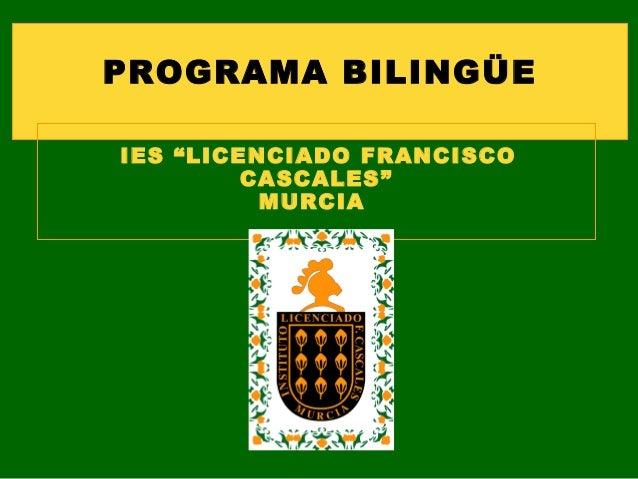 """PROGRAMA BILINGÜE  IES """"LICENCIADO FRANCISCO  CASCALES""""  MURCIA"""