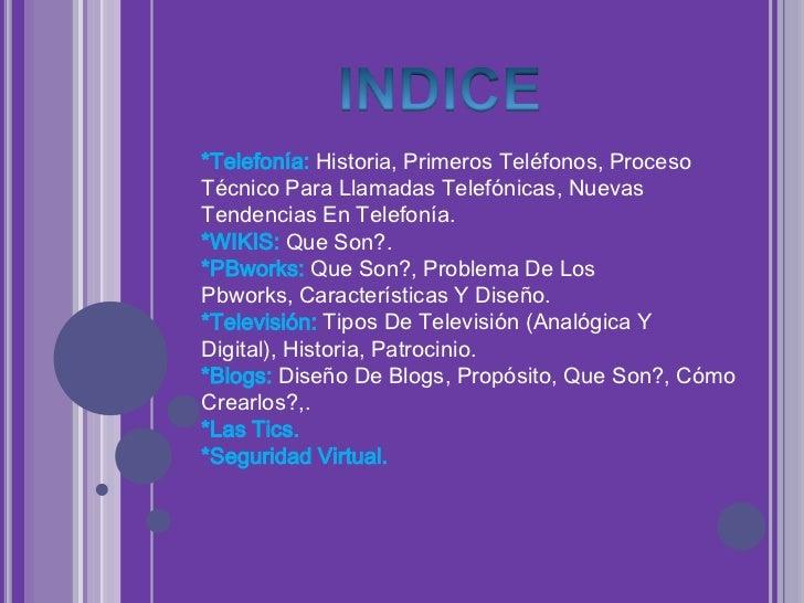 INDICE<br />*Telefonía: Historia, Primeros Teléfonos, Proceso Técnico Para Llamadas Telefónicas, Nuevas Tendencias En Tele...