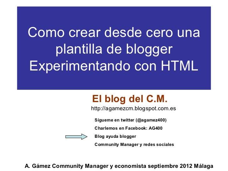 Como crear desde cero una   plantilla de bloggerExperimentando con HTML                      El blog del C.M.             ...
