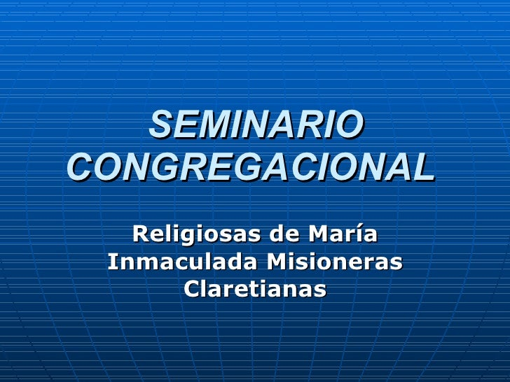 SEMINARIO CONGREGACIONAL   Religiosas de María Inmaculada Misioneras Claretianas