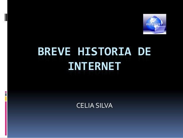 BREVE HISTORIA DE    INTERNET     CELIA SILVA