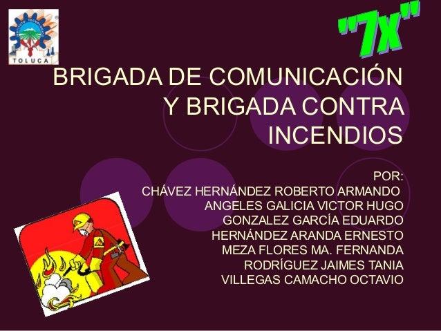 BRIGADA DE COMUNICACIÓN       Y BRIGADA CONTRA              INCENDIOS                                     POR:     CHÁVEZ ...