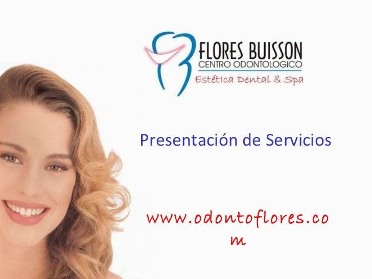 Presentación de Servicioswww.odontoflores.co       m