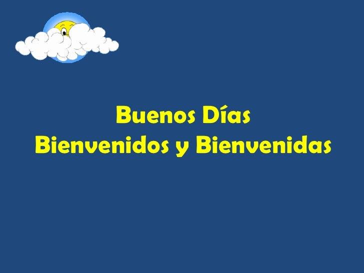 Buenos DíasBienvenidos y Bienvenidas