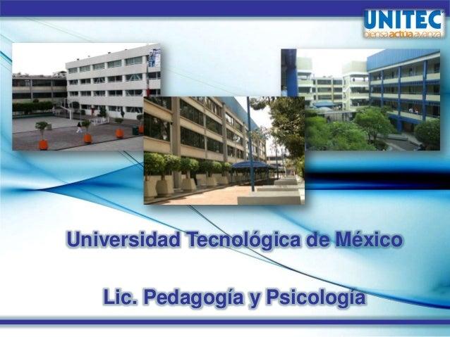 Universidad Tecnológica de México Lic. Pedagogía y Psicología