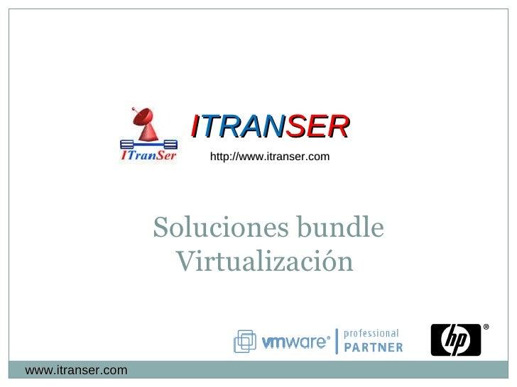 I TRAN SER http://www.itranser.com Soluciones bundle Virtualización  www.itranser.com