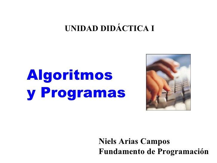 UNIDAD DIDÁCTICA I Algoritmos y Programas Niels Arias Campos Fundamento de Programación