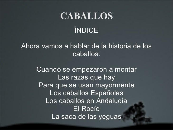 CABALLOS ÍNDICE Ahora vamos a hablar de la historia de los caballos: <ul><li>Cuando se empezaron a montar </li></ul><ul><l...