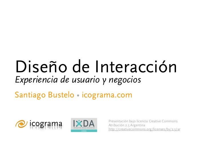 Diseño de InteracciónExperiencia de usuario y negociosSantiago Bustelo • icograma.com                          Presentació...