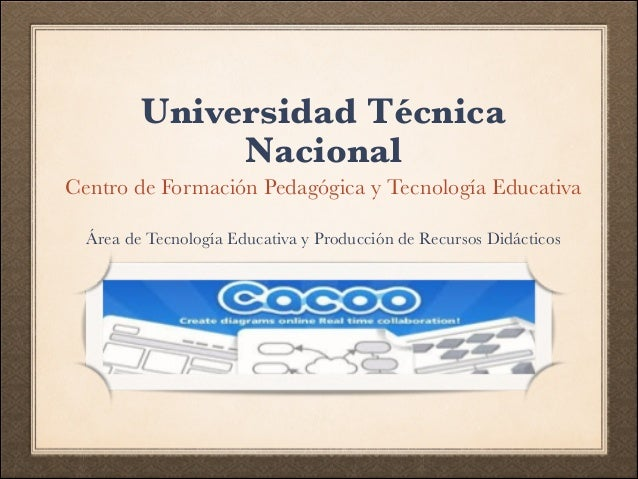 Universidad Técnica  Nacional  Centro de Formación Pedagógica y Tecnología Educativa  Área de Tecnología Educativa y Produ...